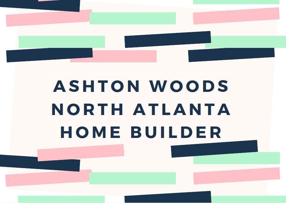 Ashton Woods Homes And More - North Atlanta Builders